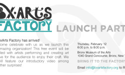 Come Celebrate BxArts Factory Launch Party- February 12th