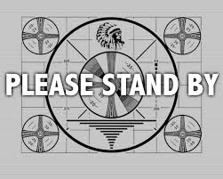 Please Stand By-It's Only A Test