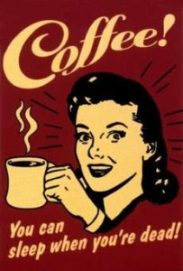 Coffee_You Can Sleep When Youre Dead